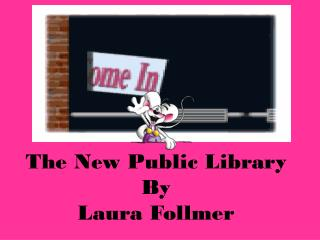The New Public Library By Laura  Follmer