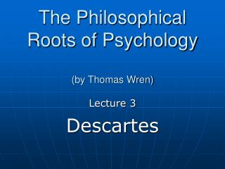 The Philosophical Roots of Psychology (by Thomas Wren)