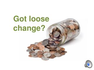 Got loose change?