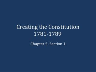 Creating the Constitution 1781-1789