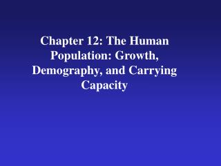 Chapter 12: The Human Population: Growth, Demography, and Carrying Capacity
