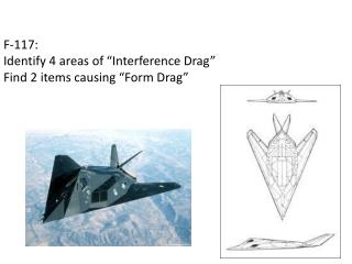 "F-117: Identify 4 areas of ""Interference Drag"" Find 2 items causing ""Form Drag"""