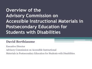 Overview of the  Advisory Commission on  Accessible Instructional Materials in Postsecondary Education for Students with