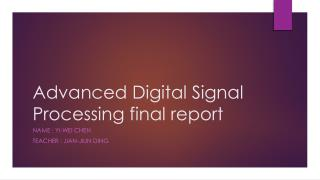 Advanced Digital Signal  Processing final report