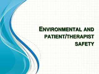 Environmental and patient/therapist safety