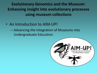 An Introduction to AIM-UP! Advancing the Integration of Museums into Undergraduate Education