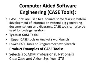 Computer Aided Software Engineering (CASE Tools):