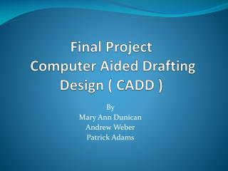 Final Project  Computer Aided Drafting Design ( CADD )