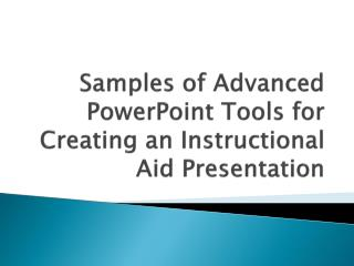 Samples of Advanced PowerPoint Tools for Creating an Instructional Aid Presentation