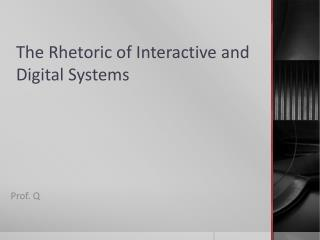 The Rhetoric of Interactive and Digital Systems