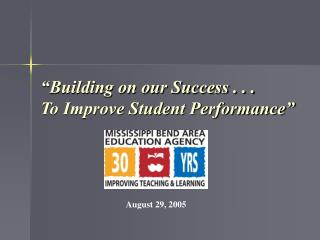 """Building on our Success . . .  To Improve Student Performance"""