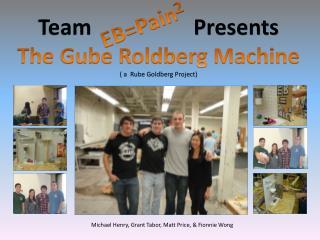 Team   Presents The Gube Roldberg Machine ( a  Rube Goldberg Project)