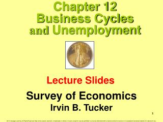 Chapter 12 Business Cycles  and  Unemployment