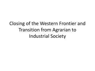 Closing of the Western Frontier and Transition from Agrarian to Industrial Society