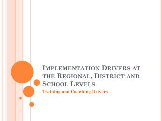 Implementation Drivers at the Regional, District and School Levels