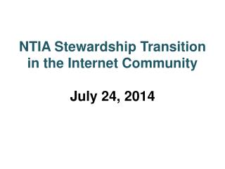 NTIA  Stewardship Transition in the Internet Community July 24 , 2014