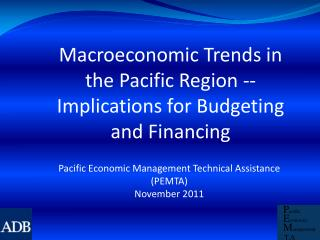 Macroeconomic Trends in the Pacific Region --Implications for Budgeting and Financing