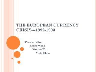 THE EUROPEAN CURRENCY CRISIS---1992-1993