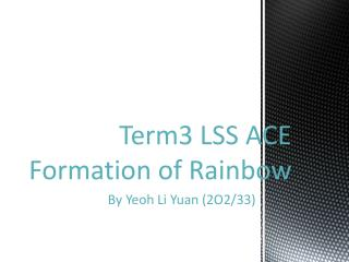 Term3 LSS ACE Formation  of Rainbow