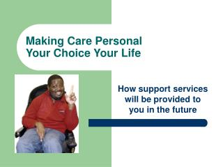 Making Care Personal Your Choice Your Life