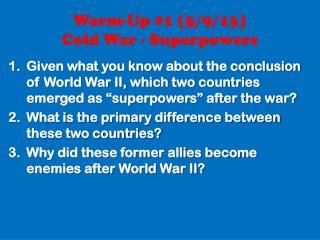 Warm-Up #1 (5/9/13) Cold War - Superpowers