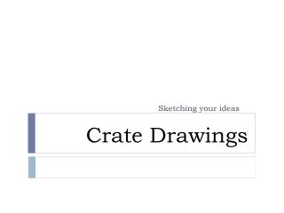 Crate Drawings