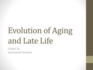Evolution of Aging and Late Life