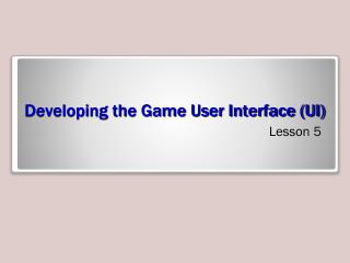 Developing the Game User Interface (UI)