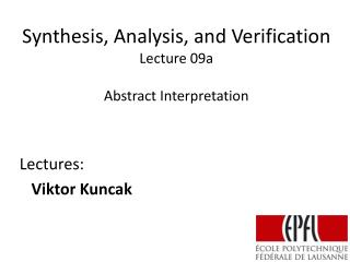 Synthesis, Analysis, and Verification Lecture  09a