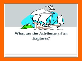What are the Attributes of an Explorer?