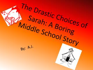 The Drastic Choices of Sarah: A Boring Middle School Story