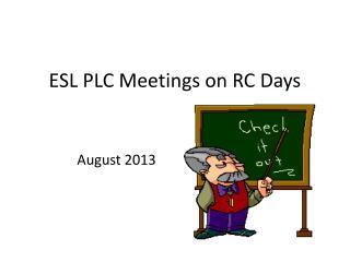 ESL PLC Meetings on RC Days