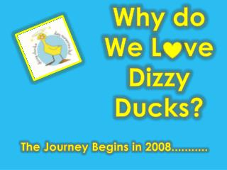 Why do We L    ve  Dizzy Ducks?