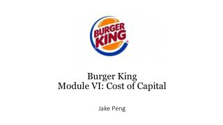 Burger King  Module  VI: Cost of Capital Jake Peng
