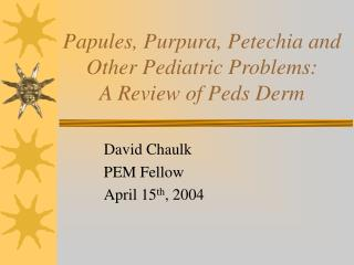 Papules, Purpura, Petechia and Other Pediatric Problems: A Review of Peds Derm