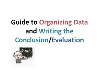 Guide to  Organizing Data  and  Writing the Conclusion / Evaluation