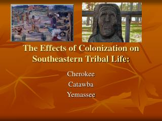The Effects of Colonization on Southeastern Tribal Life: