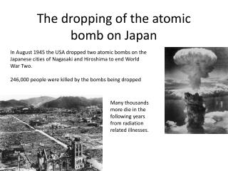 The dropping of the atomic bomb on Japan