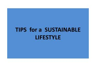 TIPS   for a  SUSTAINABLE  LIFESTYLE