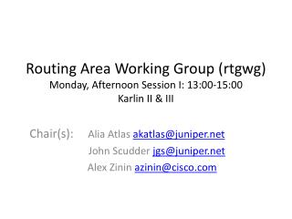 Routing Area Working Group ( rtgwg ) Monday, Afternoon Session I: 13:00-15:00 Karlin  II & III