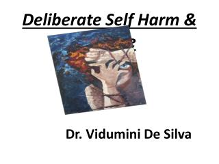 Deliberate Self Harm & Suicide