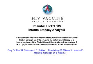 Phambili/HVTN 503 Interim Efficacy Analysis A multicenter double-blind randomized placebo-controlled Phase IIB