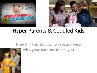 Hyper Parents & Coddled Kids
