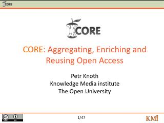 CORE:  Aggregating, Enriching and Reusing Open Access