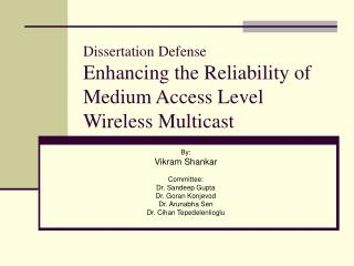 Dissertation Defense Enhancing the Reliability of Medium Access Level Wireless Multicast