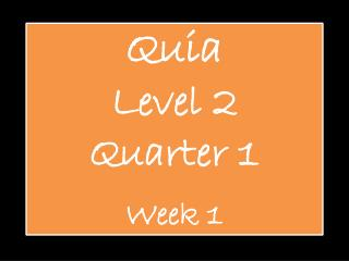 Quia Level 2 Quarter 1 Week 1