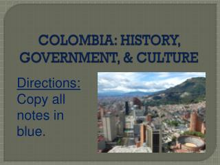 COLOMBIA: HISTORY, GOVERNMENT, & CULTURE