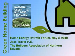 Home Energy Retrofit Forum, May 3, 2010 Jess Traver P.E. The Builders Association of Northern Nevada