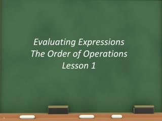 Evaluating Expressions The Order of Operations Lesson 1