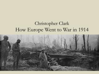 Christopher Clark  How Europe Went to War in 1914